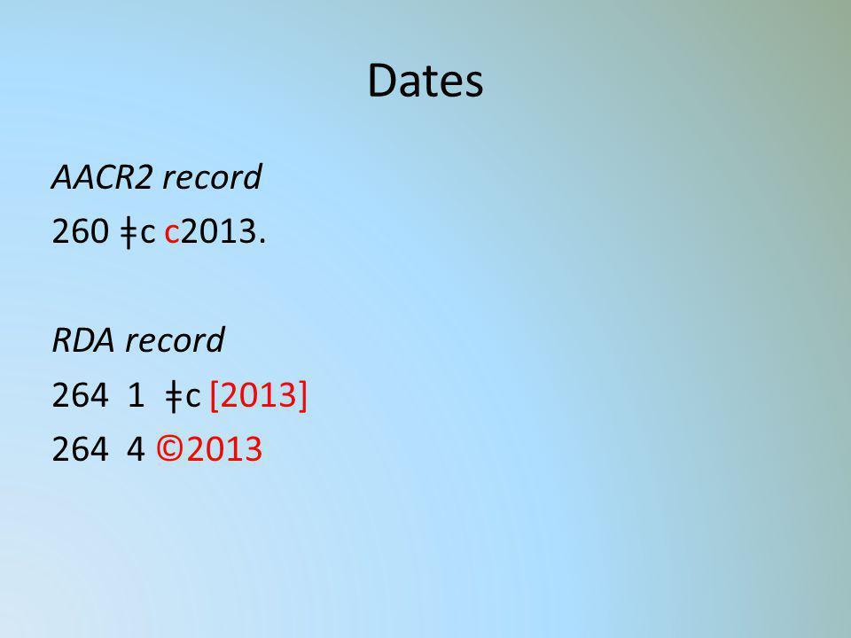 Dates AACR2 record 260 ǂc c2013. RDA record 264 1 ǂc [2013] 264 4 ©2013